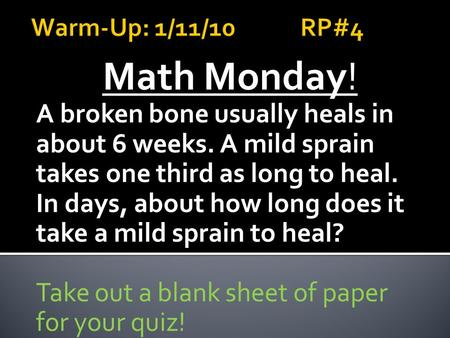 Math Monday! A broken bone usually heals in about 6 weeks. A mild sprain takes one third as long to heal. In days, about how long does it take a mild sprain.