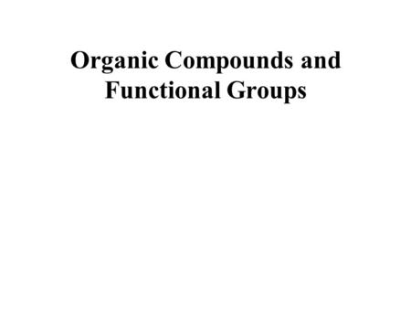 Organic Compounds and Functional Groups. There are more than 19 million known organic compounds, each with its own physical and chemical properties. This.