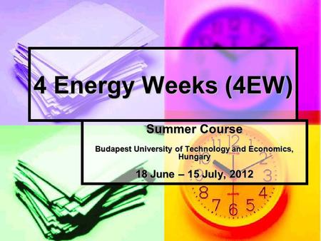 4 Energy Weeks (4EW) Summer Course Budapest University of Technology and Economics, Hungary 18 June – 15 July, 2012.