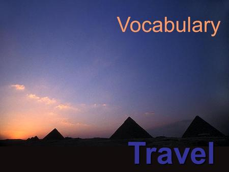 Vocabulary Travel. Holidays TOURISM cruise excursion journey/trip tour camping ticket package holiday bed and breakfast charter flight ACOMMODATION hotel.