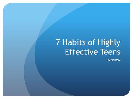 7 Habits of Highly Effective Teens Overview. Get in the_____ Who do you think this passage refers to? **Class discussion time. Turn to your shoulder partner.