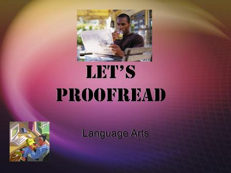Let's Proofread Language Arts What is proofreading?  Proofreading a sentence means trying to find a mistake and correct it.