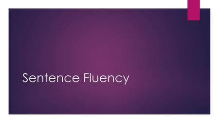 Sentence Fluency. Crafting well-built sentences  The writer carefully and creatively constructs sentences for maximum impact. Transition words such as.