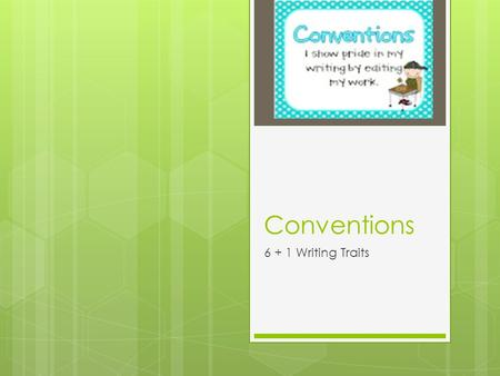 Conventions 6 + 1 Writing Traits. What are conventions?  Spelling  Ensuring all words are spelled with the proper Canadian spelling  Grammar  Use.