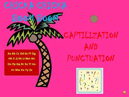 CHICKA CHICKA BOOM BOOM CAPTILIZATION AND PUNCTUATION.