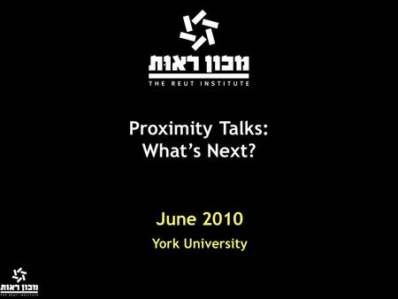 June 2010 Proximity Talks: What's Next? York University.