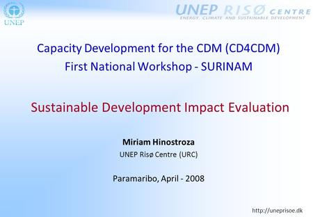 Capacity Development for the CDM (CD4CDM) First National Workshop - SURINAM Sustainable Development Impact Evaluation Miriam Hinostroza.