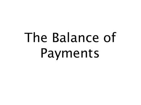 The Balance of Payments. © 2002 by Stefano Mazzotta 1 Learning Outcomes 1. Definition of the balance of payments (BOP) and its <strong>accounts</strong> 2. Some macroeconomic.