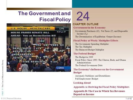 1 of 42 PART V The Core of Macroeconomic Theory © 2012 Pearson Education CHAPTER OUTLINE 24 The Government and Fiscal Policy Government in the Economy.