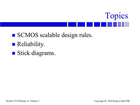 Topics SCMOS scalable design rules. Reliability. Stick diagrams. 1.