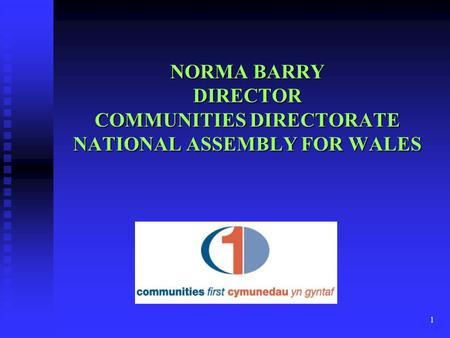 1 NORMA BARRY DIRECTOR COMMUNITIES DIRECTORATE NATIONAL ASSEMBLY FOR WALES.