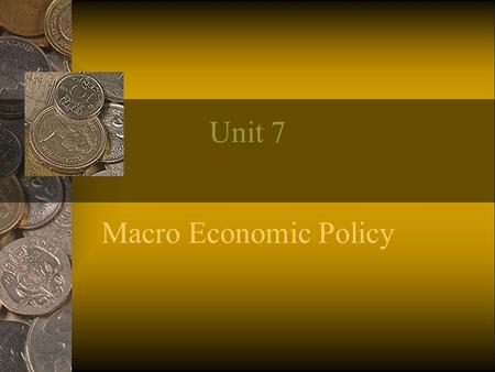 Unit 7 Macro Economic Policy. Monetary Policy Monetary policy refer to those policy measures which monetary authority of a country (Central Bank)adop.