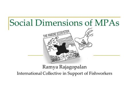 Social Dimensions of MPAs Ramya Rajagopalan International Collective in Support of Fishworkers.