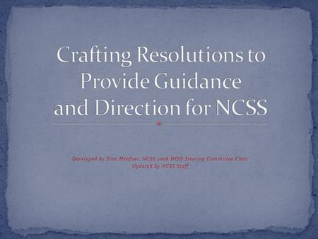 Developed by Tina Heafner, NCSS 2008 HOD Steering Committee Chair Updated by NCSS Staff.