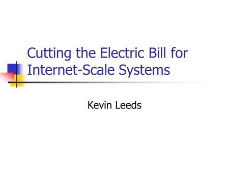 Cutting the Electric Bill for Internet-Scale Systems Kevin Leeds.