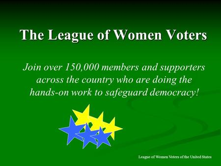 The League of Women Voters Join over 150,000 members and supporters across the country who are doing the hands-on work to safeguard democracy! League of.