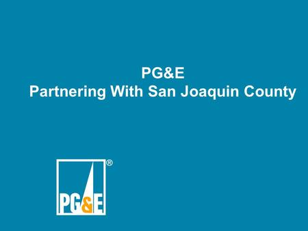 PG&E Partnering With San Joaquin County San Joaquin County Energy Summit.