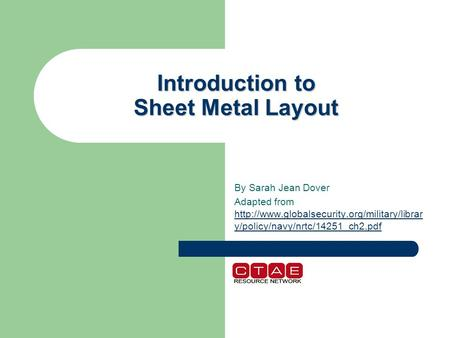 Introduction to Sheet Metal Layout By Sarah Jean Dover Adapted from  y/policy/navy/nrtc/14251_ch2.pdf