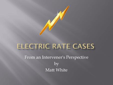 From an Intervener's Perspective by Matt White.  An intervener is a non-utility that participates in a rate case to advocate its interest  Interveners.