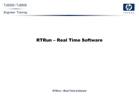 Engineer Training RTRun – Real Time Software TJ8300 / TJ8500 RTRun – Real Time Software.