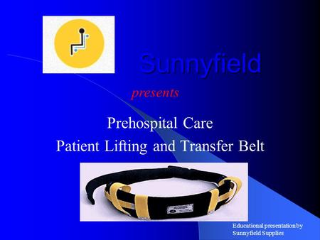 Sunnyfield Prehospital Care Patient Lifting and Transfer Belt presents Educational presentation by Sunnyfield Supplies.