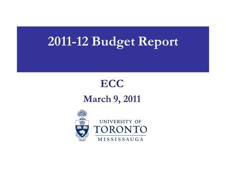 2011-12 Budget Report ECC March 9, 2011. Fiscal Context Funding for higher education is flat, and decreasing in many jurisdictions Regulated provincial.