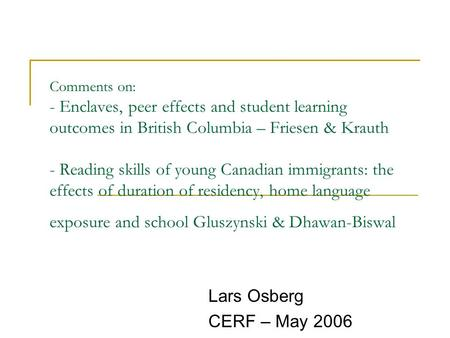 Comments on: - Enclaves, peer effects and student learning outcomes in British Columbia – Friesen & Krauth - Reading skills of young Canadian immigrants: