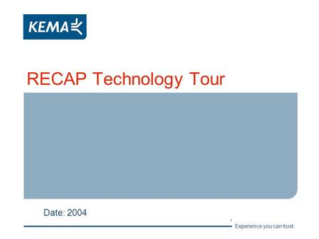 Experience you can trust. 1 RECAP Technology Tour Date: 2004.
