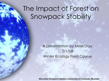 The Impact of Forest on Snowpack Stability A presentation by Miles Daly 3/1/08 Winter Ecology Field Course Mountain Research Station, University of Colorado,