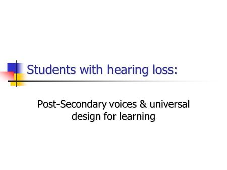 Students with hearing loss: Post-Secondary voices & universal design for learning.