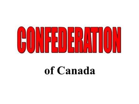 CONFEDERATION of Canada.