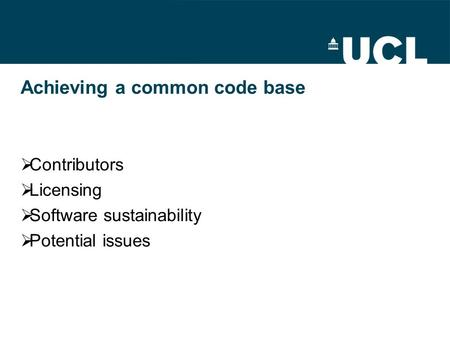 Achieving a common code base  Contributors  Licensing  Software sustainability  Potential issues.