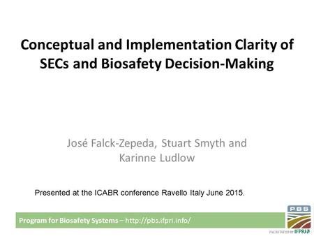 Program for Biosafety Systems –  Conceptual and Implementation Clarity of SECs and Biosafety Decision-Making Presented at the ICABR.