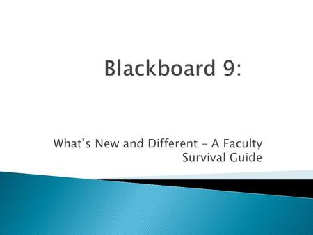What's New and Different – A Faculty Survival Guide.