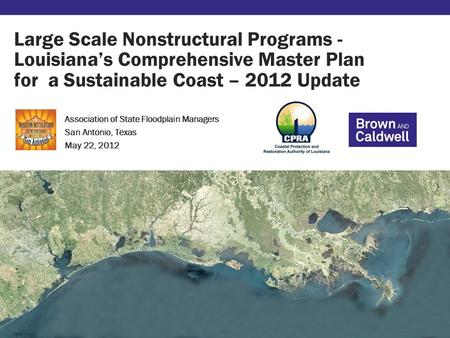 Large Scale Nonstructural Programs - Louisiana's Comprehensive Master Plan for a Sustainable Coast – 2012 Update Association of State Floodplain Managers.