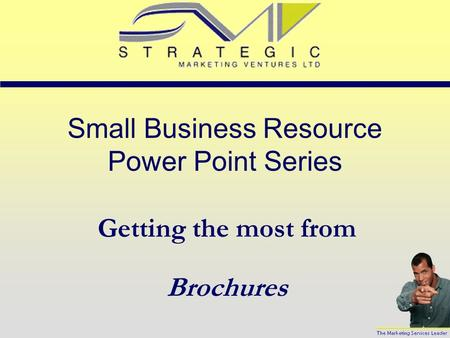 Small Business Resource Power Point Series Getting the most from Brochures.