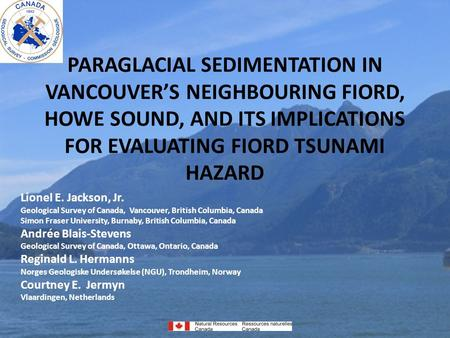 PARAGLACIAL SEDIMENTATION IN VANCOUVER'S NEIGHBOURING FIORD, HOWE SOUND, AND ITS IMPLICATIONS FOR EVALUATING FIORD TSUNAMI HAZARD Lionel E. Jackson, Jr.