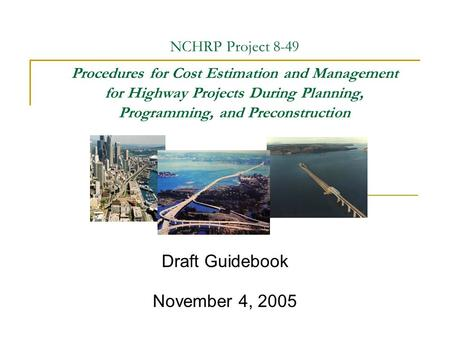 NCHRP Project 8-49 Procedures for Cost Estimation and Management for Highway Projects During Planning, Programming, and Preconstruction Draft Guidebook.
