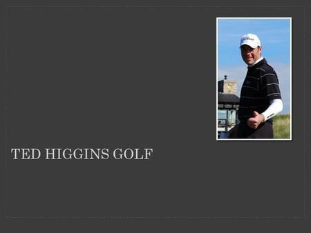TED HIGGINS GOLF. Clubs Wedges Bags Clothing Balls Gloves.
