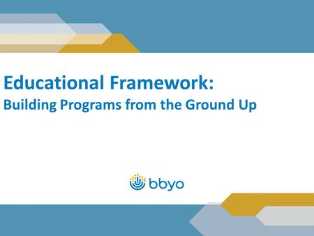 Educational Framework: Building Programs from the Ground Up.