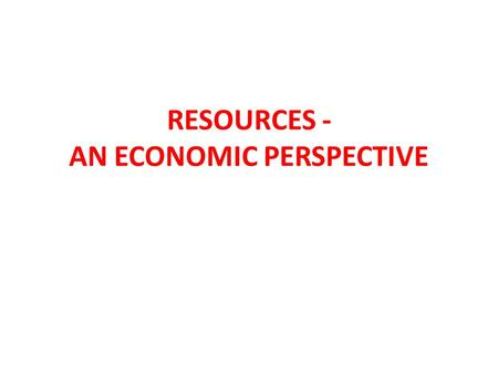 RESOURCES - AN ECONOMIC PERSPECTIVE. Extracting natural resources brings money into the economy. How? 1.Provides jobs for more than a million Canadians.