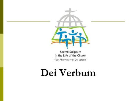 "Dei Verbum. Introductory Remarks  The title of the Vatican II (1962- 1965) document ""Dogmatic Constitution on Divine Revelation"", from the first words."