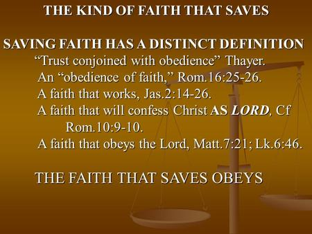 "THE KIND OF FAITH THAT SAVES SAVING FAITH HAS A DISTINCT DEFINITION ""Trust conjoined with obedience"" Thayer. An ""obedience of faith,"" Rom.16:25-26. An."