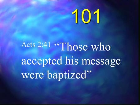 "BAPTISM 101 Acts 2:41 ""Those who accepted his message were baptized"""