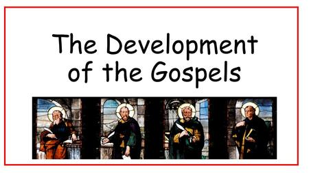The Development of the Gospels. There are three stages in describing how the Gospels came to be: