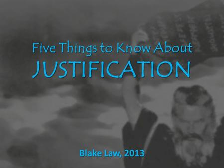 Five Things to Know About JUSTIFICATION Blake Law, 2013.