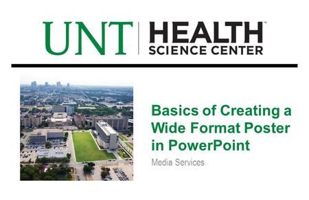 Media Services Basics of Creating a Wide Format Poster in PowerPoint.