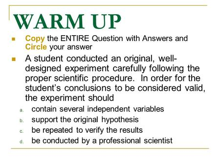 WARM UP Copy the ENTIRE Question with Answers and Circle your answer A student conducted an original, well- designed experiment carefully following the.