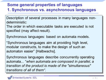 - 1 - Embedded Systems - SDL Some general properties of languages 1. Synchronous vs. asynchronous languages Description of several processes in many languages.