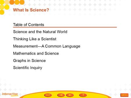 Table of Contents Science and the Natural World Thinking Like a Scientist Measurement—A Common Language Mathematics and Science Graphs in Science Scientific.